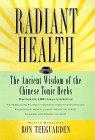 Radiant hälsa: Den antika visdomen av de kinesiska toniska örterna av Ron Teeguarden.
