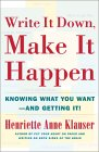Cuốn sách được đề xuất: Viết nó xuống, làm cho nó xảy ra: Biết những gì bạn muốn - và có được nó! bởi Henriette Anne Klauser.