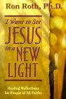 Haluan nähdä Jeesuksen Ron Rothin uudessa valossa. Healing Prayerin kirjoittaja
