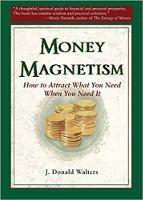 kirjan kansi: Rahamagnetismi: Kuinka houkutella tarvitsemasi, kun tarvitset sitä, kirjoittanut J.Donald Walters.