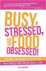Busy, Stressed, and Food Obsessed!: Calm Down, Ditch Your Inner-Critic Bitch, and Finally Figure Out What Your Body Needs to Thrive by Lisa Lewtan.