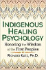 Bennszülött gyógyító pszichológia: tiszteletben tartva az első népek bölcsességét Richard Katz, Ph.D.
