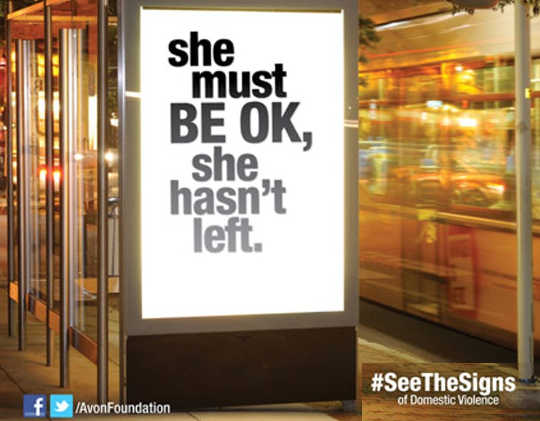 The Avon Foundation's campaign about domestic violence included this sign articulating a common misperception about abused women.