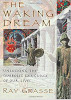 The Waking Dream: Unlocking the Symbolic Language of Our Lives by Ray Grasse
