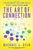 The Art of Connection: 7 Relationship-Building Skills Every Leader Needs Now by Michael J. Gelb.