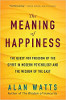 The Meaning of Happiness: The Quest for Freedom of the Spirit in Modern Psychology and the Wisdom of the East door Alan Watts