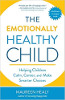 The Emotionally Healthy Child: kinderen helpen kalmeren, centreren en slimmere keuzes maken door Maureen Healy.