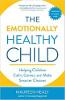 Det emosjonelt sunne barnet: Hjelper barn rolig, senter og gjør smartere valg av Maureen Healy.