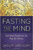 Fasting the Mind: Spiritual Exercises for Psychic Detox by Jason Gregory
