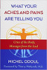 What Your Aches and Pains Are Telling You: Cries of the Body, Messages from the Soul by Michel Odoul