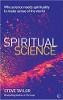 Spiritual Science: Why Science Needs Spirituality to Make Sense of the World by Steve Taylor