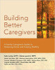 Building Better Caregivers: A Family Caregiver's Guide to Reducing Stress and Staying Healthy By Kate Lorig, DrPH, Diana Laurent, MPH, et al.