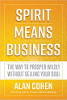 Spirit Means Business: The Way to Prosper Wildly without Selling Your Soul by Alan Cohen.