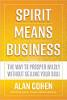 Дух означает бизнес: путь к процветанию без продажи души Алан Коэн.