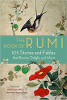 The Book of Rumi: 105 Stories and Fables that Illumine, Delight, and Inform by Rumi. Translated by Maryam Mafi. Foreword by Narguess Farzad.