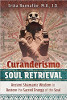Curanderismo Soul Retrieval: Ancient Shamanic Wisdom to the Sacred Energy of the Soul door Erika Buenaflor, MA, JD