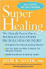 Super Healing: The Clinically Proven Plan to Maximize Recovery from Illness or Injury by Julie K. Silver.