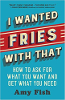 I Wanted Fries with That: How to ask for what you want and get what you need by เอมี่ ฟิช