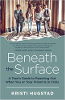 Beneath the Surface: A Teenage Guide to Reeaching When You or Your Friend Is Crisis by Kristi Hugstad