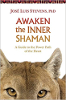 Awaken the Shaman: A Guide to the Power Path of the Heart av Jose Stevens