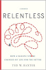 Relentless: How a Massive Stroke My Life for the Better verander deur Ted W.