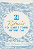 21 Rituals to Ignite Your Intuition by Theresa Cheung