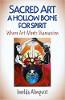Kutsal Sanat - Ruh İçin İçi Boş Bir Kemik: Sanatın Şamanizmle İmelda Almqvist ile Buluştuğu Yer