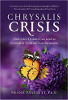 Chrysalis Crisis: How Life's Ordeals Can Lead to Personal & Spiritual Transformation by Frank Pasciuti, Ph.D.