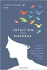 Intuition and Chakras: How to Increase Your Psychic Development Through Energy  by Lesley Phillips PhD