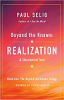 Beyond the Known: Realization (The Beyond the Known Trilogy) của Paul Selig