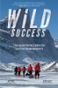 Wild Success: 7 Key Lessons Business Leaders Can Learn from Extreme Adventurers by Amy Posey and Kevin Vallely