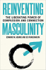 Reinventing Masculinity: The Liberating Power of Compassion and Connection ni Edward M. Adams at Ed Frauenheim