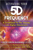 Activating Your 5D Frequency: A Guidebook for the Journey into Higher Dimensions by Judith Corvin-Blackburn