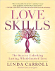 Love Skills: The Keys to Unlocking Lasting, Wholeheartted Love di Linda Carroll
