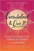 Kewalahan dan Melebihi Itu: Rangkullah Kekuatan Anda untuk Tetap Terpusat dan Didukung di Dunia yang kacau oleh Christine Arylo