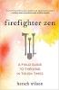 फायर फाइटर ज़ेन: ए फील्ड गाइड टू थ्राइविंग टू टफ टाइम्स द्वारा हर्श विल्सन