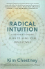 Radical Intuition: A Revolutionary Guide to Using Your Inner Power by Kim Chestney