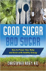 Good Sugar, Bad Sugar: How to Power Your Body and Brain with Healthy Energy by Christopher Vasey N.D.