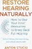 شنوایی را به طور طبیعی بازیابی کنید: چگونه از منابع داخلی خود برای بازگرداندن شنوایی کامل توسط Anton Stucki استفاده کنید
