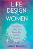 Life Design for Women: Conscious Living as a Force for Positive Change di Ariane Burgess