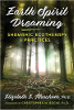 Earth Spirit Dreaming: Shamanic Ecoterapy Practices by Elizabeth E. Meacham, Ph.D.
