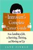 Le guide de carrière complet de l'introverti: de l'obtention d'un emploi à survivre, prospérer et progresser par Jane Finkle.