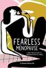 Vreeslose menopouse: 'n Liggaam-positiewe gids tot verandering in middellewensveranderinge deur Barb DePree MD