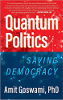 Quantum Politics: Saving Democracy door Amit Goswami, PhD