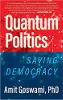 양자 정치 : 민주주의 구하기 (Amit Goswami, PhD)