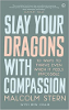 Slay Your Dragons With Compassion: Ten Ways to Thrive Even When It Feels Impossible by Malcolm Stern and Ben Craib