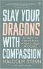 思いやりを持ってドラゴンを殺す:マルコム・スターンとベン・クレイブによって不可能だと感じても繁栄するためのXNUMXの方法