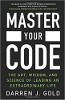 Master Your Code: The Art, Wisdom, and Science of Leading an Extraordinary Life by Darren J Gold