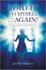 Ik heb het voor mezelf gedaan ... opnieuw! Casestudy's over een nieuw leven tussen twee levens laten zien hoe het contract van je ziel je leven leidt door Joanne DiMaggio.