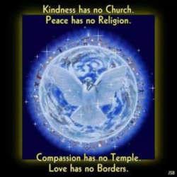 Vriendelijkheid heeft geen kerk Vrede heeft geen religie Mededogen heeft geen tempel Liefde kent geen grenzen